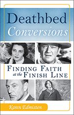 Deathbed Conversions: Finding Faith at the Finish Line by Karen Edmisten. $13.95.