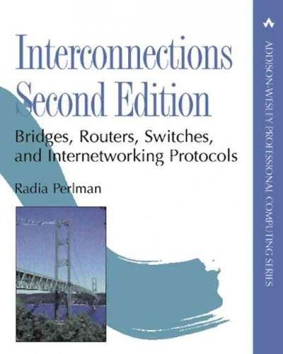 Interconnections: Bridges, Routers, Switches, and Internetworking Protocols