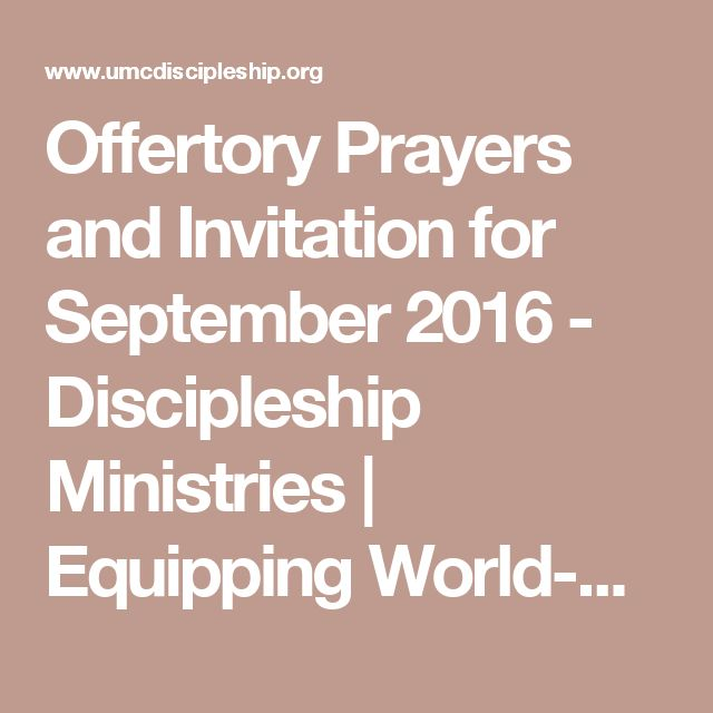 Offertory Prayers and Invitation for September 2016 - Discipleship Ministries | Equipping World-Changing Disciples
