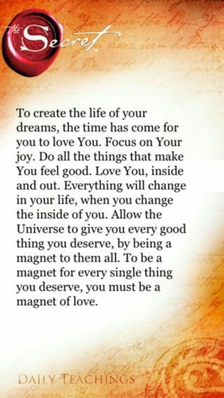 To create the life of your dreams, the time has come for you to love You. Focus on Your joy. Do all the things that make You feel good. Love You, inside and out. Everything will change in your life, when you change the inside of you. Allow the Universe to