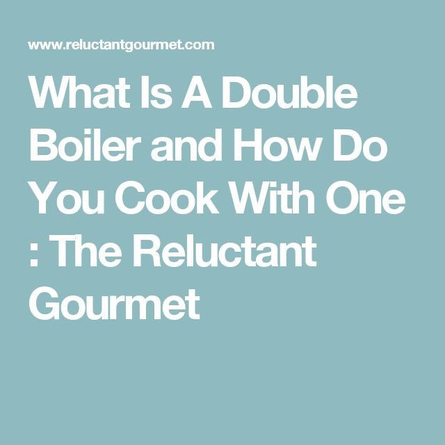 What Is A Double Boiler and How Do You Cook With One : The Reluctant Gourmet