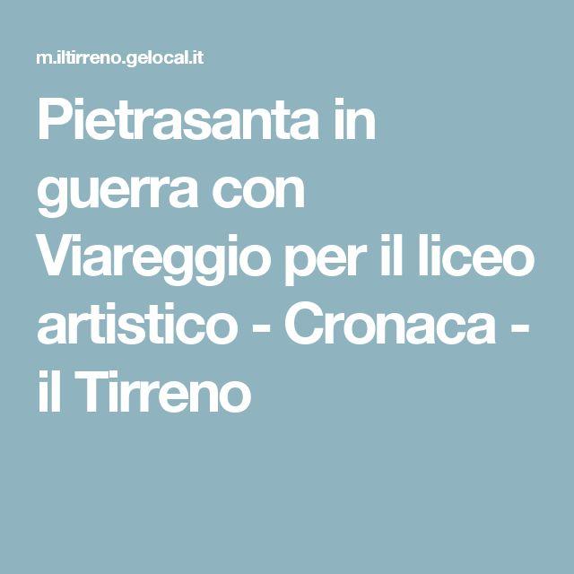 Pietrasanta in guerra con Viareggio per il liceo artistico  - Cronaca - il Tirreno