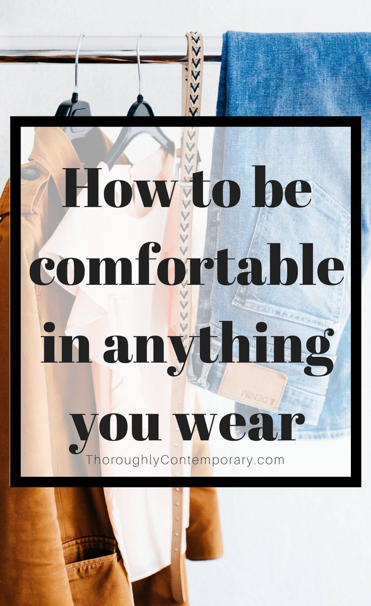 How To Be Comfortable In Anything You Wear Simple Style Life On