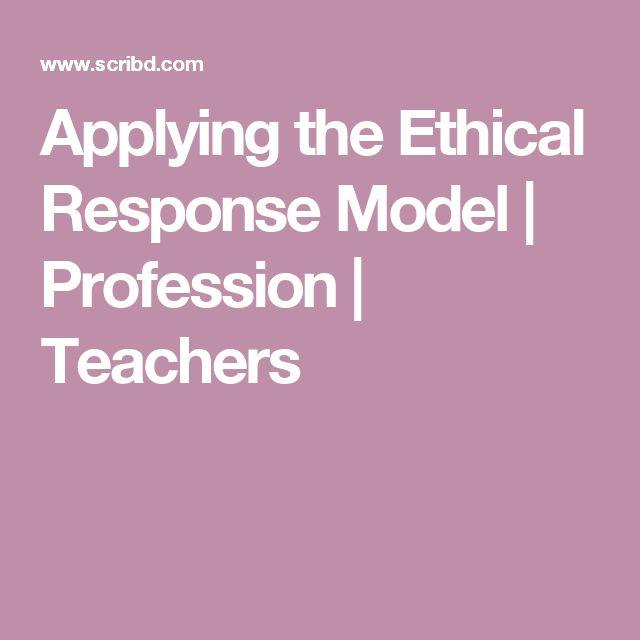 Applying the Ethical Response Model | Profession | Teachers
