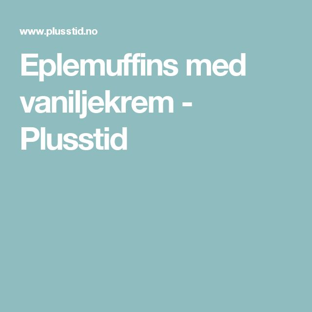 Eplemuffins med vaniljekrem - Plusstid