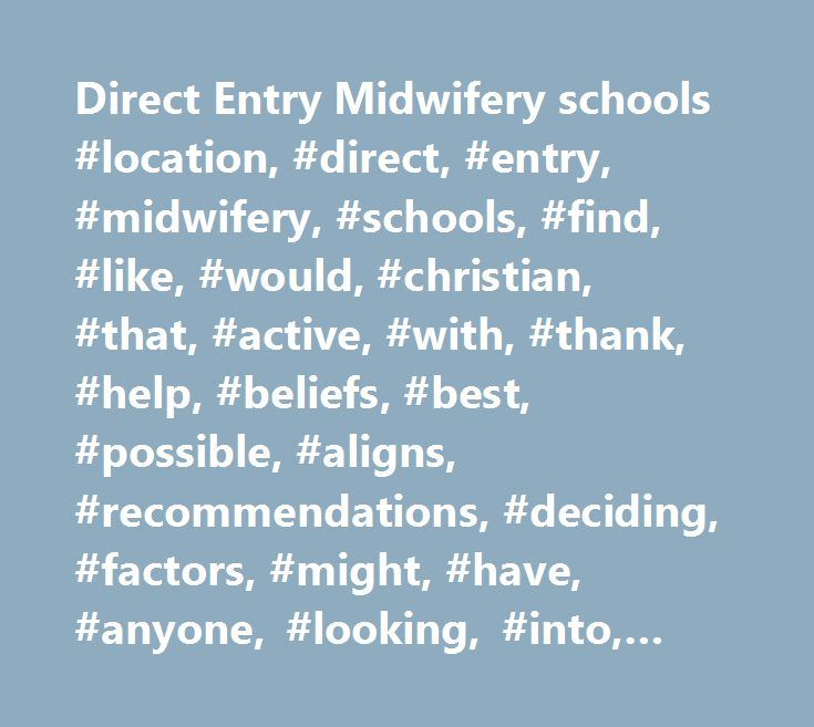 Direct Entry Midwifery schools #location, #direct, #entry, #midwifery, #schools, #find, #like, #would, #christian, #that, #active, #with, #thank, #help, #beliefs, #best, #possible, #aligns, #recommendations, #deciding, #factors, #might, #have, #anyone, #looking, #into, #does, #cost, #intensity, #program, #availability, #online, #also…