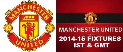 2014-15 Schedule fixture of Manchester United in IST & GMT