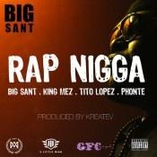 "Big Sant (@bigsant) Ft Phonte (@phontigallo), Tito Lopez (@realtitolopez) & King Mez (@kingmez) ""Rap N!gga"""