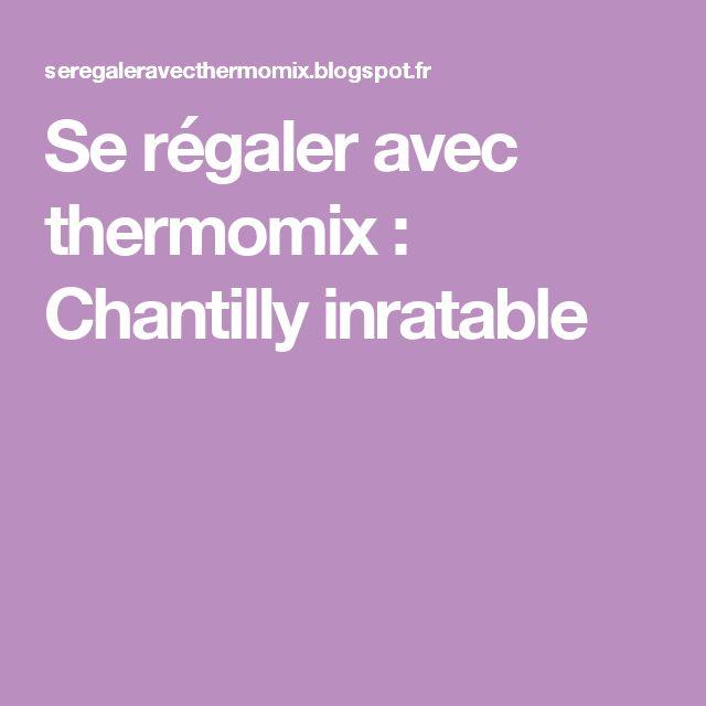 Se régaler avec thermomix : Chantilly inratable