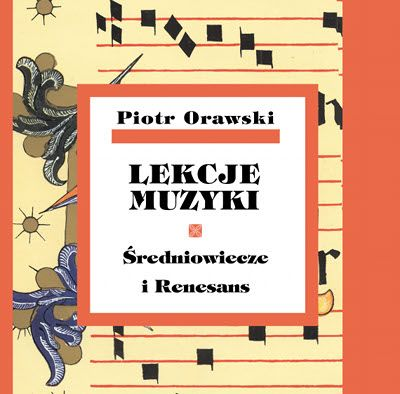 Piotr Orawski, Lekcje muzyki. Średniowiecze i Renesans