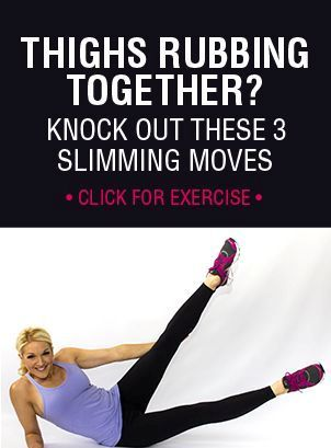 Thighs Rubbing Together? Knock Out These 3 Slimming exercises