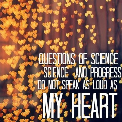 Questions of science, science and progress  Do not speak as loud as my heart ~ The Scientist, Coldplay