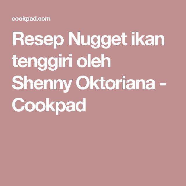 Resep Nugget ikan tenggiri oleh Shenny Oktoriana - Cookpad