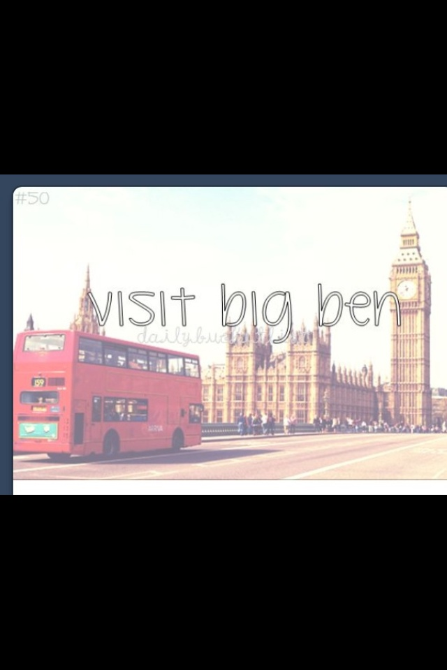 I want to see Big Ben strike midnight. I want see the clock strike twelve and have my prince sweep me off my feet.