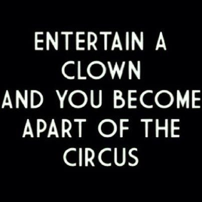 Don't entertain clowns #quotes #life #wisdom