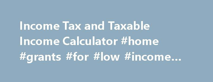 Income Tax and Taxable Income Calculator #home #grants #for #low #income #families http://incom.remmont.com/income-tax-and-taxable-income-calculator-home-grants-for-low-income-families/  #calculate taxable income # K.S.R Murthy & Co. Chartered Accountants Income Tax Calculator for AY 2011-12 and AY 2012-13 Individual Male, Female and Senior Citizen Tax payers Calculate your Taxable Income by taking into account income from all sources viz. Salary and Allowances, House Property, Capital…