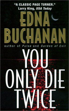 You Only Die Twice ~ Edna Buchanan ~