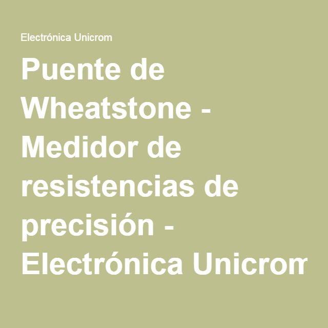 Puente de Wheatstone - Medidor de resistencias de precisión - Electrónica…