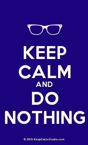 [Glasses] Keep Calm And Do Nothing