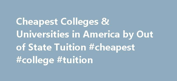 Cheapest Colleges & Universities in America by Out of State Tuition #cheapest #college #tuition http://pakistan.remmont.com/cheapest-colleges-universities-in-america-by-out-of-state-tuition-cheapest-college-tuition/  # U.S. Out of State Tuition Ranking Cheapest Colleges in America by Out of State Tuition If you're looking for an affordable university these are the least expensive out of state colleges to consider. Additionally, if you are a foreign citizen and cannot qualify for in-state…