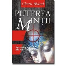 Puterea mintii. Autor: Glenn Bland www.ideileluiadi.ro