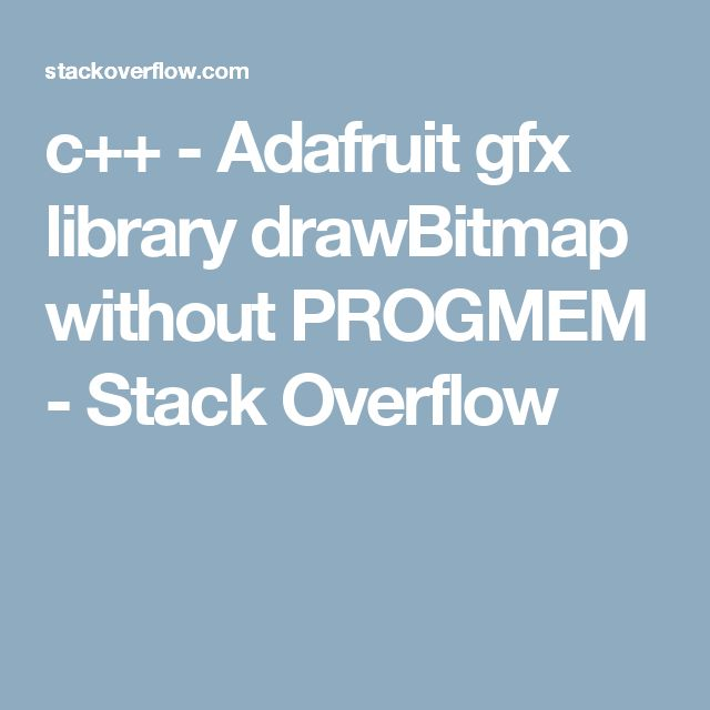 c++ - Adafruit gfx library drawBitmap without PROGMEM - Stack Overflow