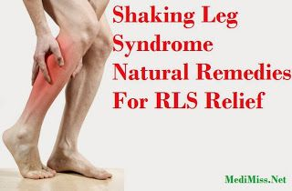 Shaking Leg Syndrome Natural Remedies For RLS Relief ~ MediMiss