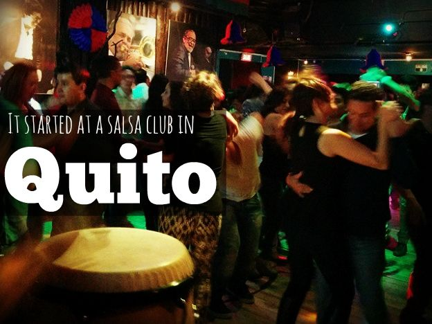 It+started+at+a+salsa+club+in+Quito