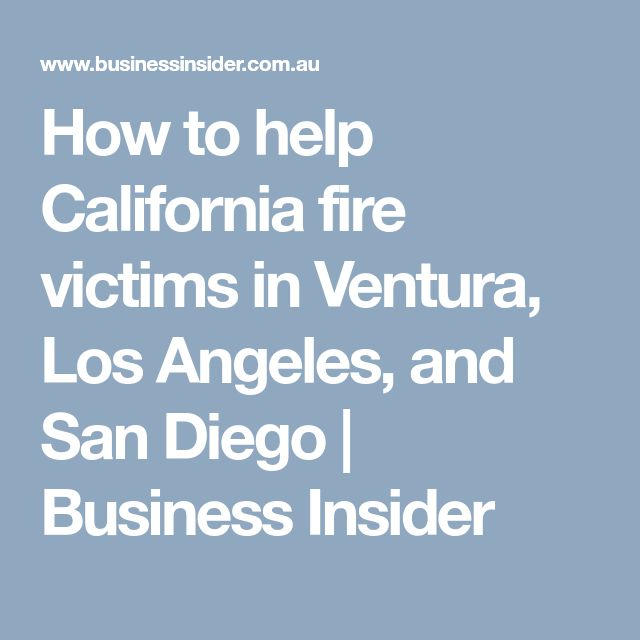 How to help California fire victims in Ventura, Los Angeles, and San Diego | Business Insider