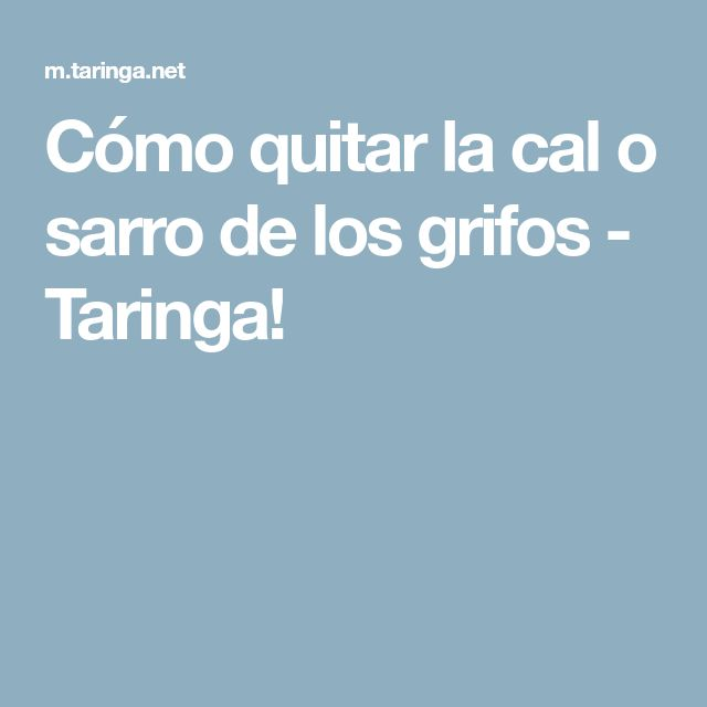 Cómo quitar la cal o sarro de los grifos - Taringa!