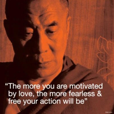 """""""The more you are motivated by love, the more fearless & free your action will be"""""""