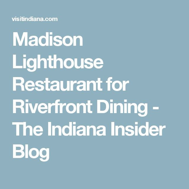 Madison Lighthouse Restaurant for Riverfront Dining - The Indiana Insider Blog