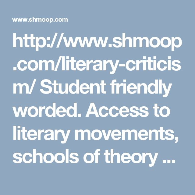 http://www.shmoop.com/literary-criticism/ Student friendly worded. Access to literary movements, schools of theory and literary critics