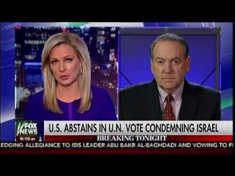 U.S. Abstains In U.N. Vote Condemning Israel - Mike Huckabee - The Kelly File - YouTube