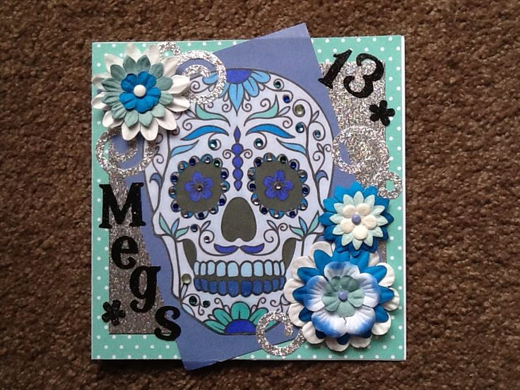 Birthday card for Megan's 13th birthday....Sugar Skulls