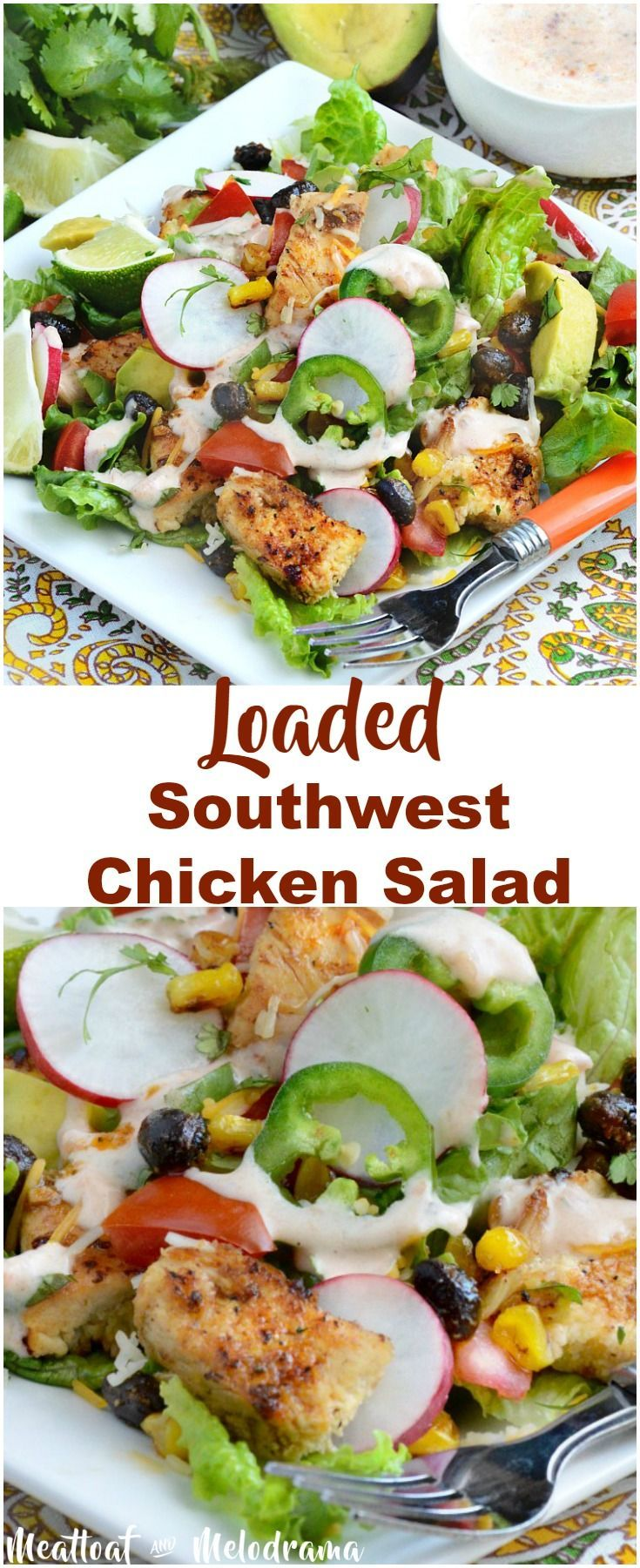 Loaded Southwest Chicken Salad - Spiced, seasoned chicken with black beans and roasted corn over fresh greens and veggies makes a quick and easy dinner or lunch! Top it with an easy salsa ranch dressing or eat it as it. from Meatloaf and Melodrama