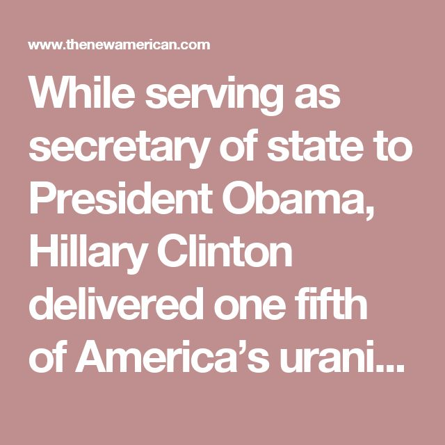 """While serving as secretary of state to President Obama, Hillary Clinton delivered one fifth of America's uranium deposits to Russia. So charge investigators who have been delving into the murky —and very alarming —dealings of Secretary Clinton and the Clinton Foundation with a company known as Uranium One, and various """"private"""" Russian companies and official Russian agencies. Moreover, her critics accuse Hillary and Bill Clinton of raking in a huge fortune (over $130 million) from the…"""