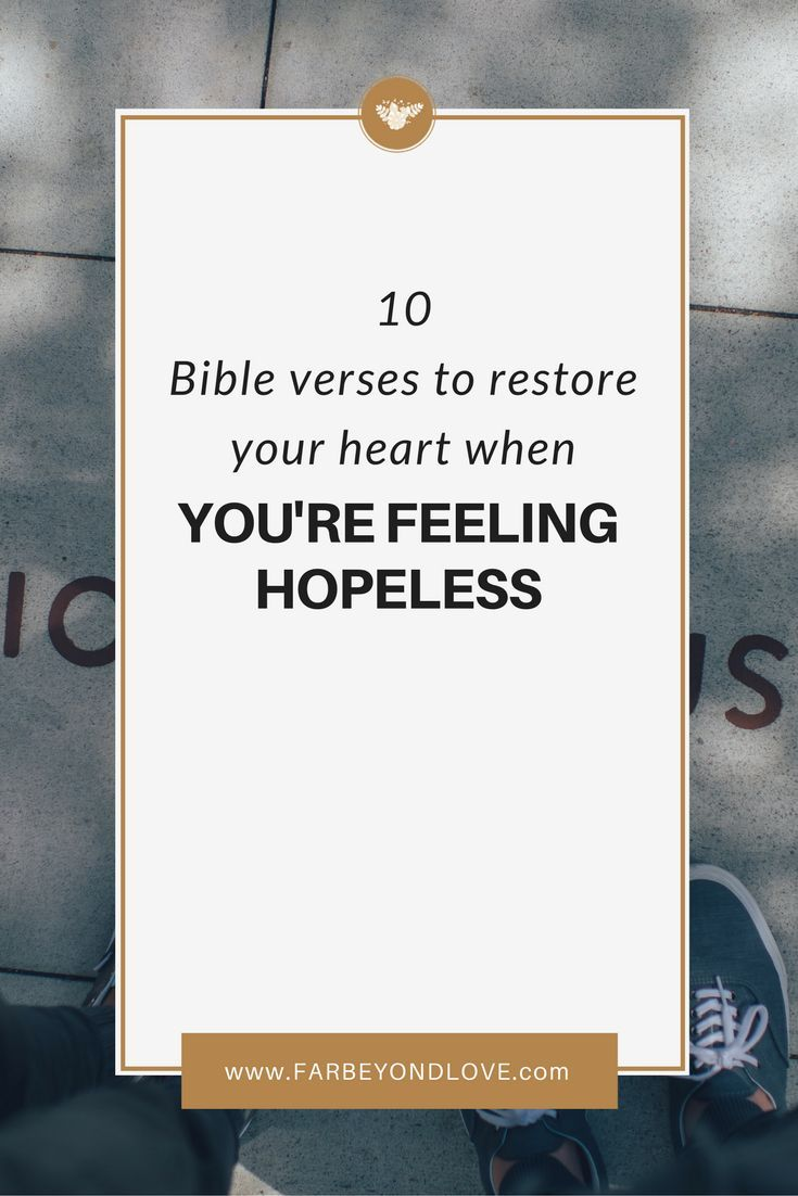 If you're feeling hopeless and discouraged, turn to the Bible for these 10 Bible verses of encouragement