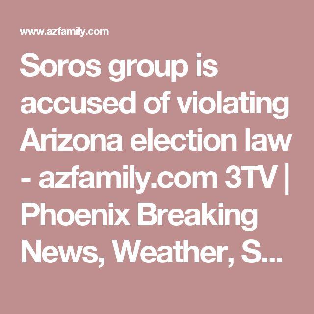 Soros group is accused of violating Arizona election law - azfamily.com 3TV | Phoenix Breaking News, Weather, Sport