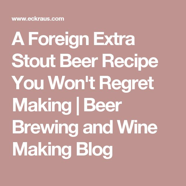 A Foreign Extra Stout Beer Recipe You Won't Regret Making | Beer Brewing and Wine Making Blog
