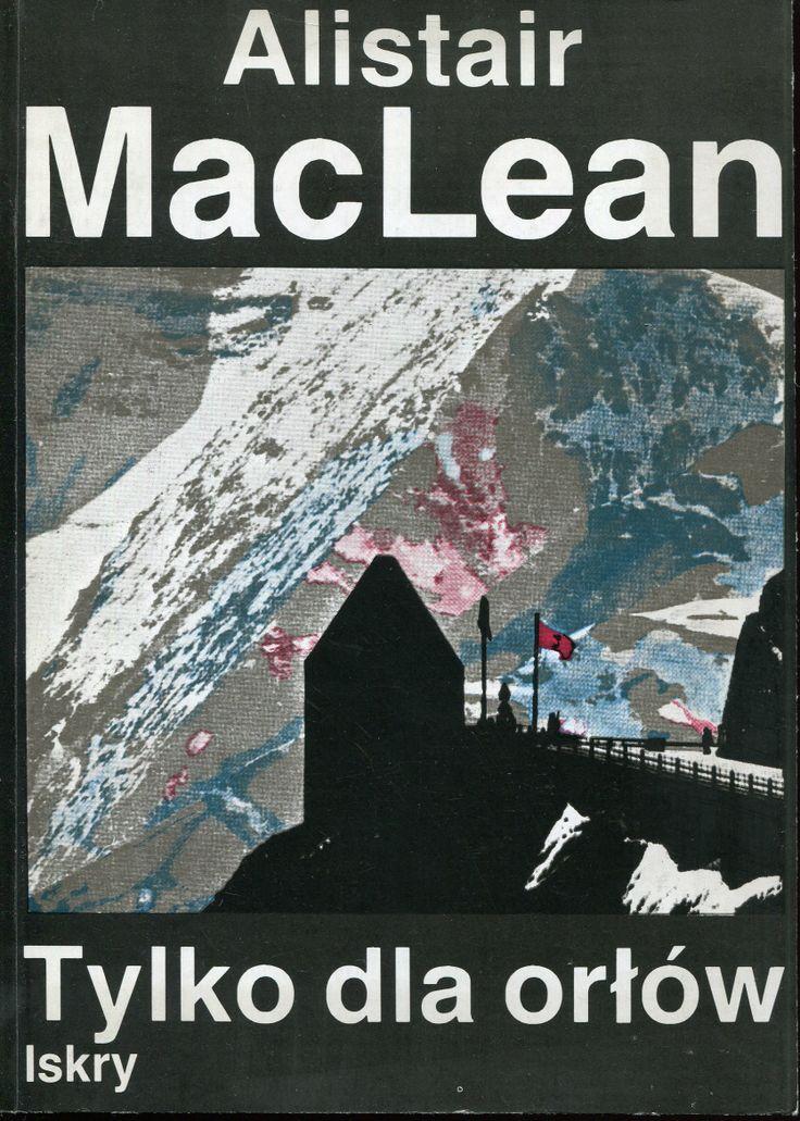 """""""Tylko dla orłów"""" Alistair MacLean Translated by Małgorzata i Andrzej Grabowscy Cover by Jan Bokiewicz Published by Wydawnictwo Iskry 1989"""