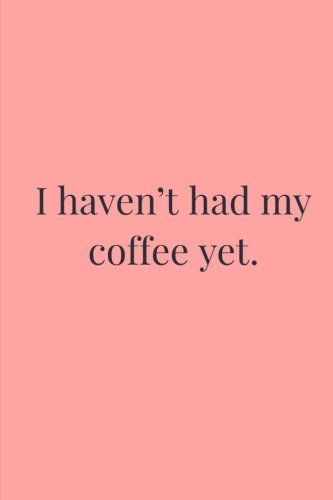 I Haven't Had My Coffee Yet by Bitchy Fits https://www.amazon.com/dp/1981730001/ref=cm_sw_r_pi_dp_U_x_O-ZxAbGXQZAZQ