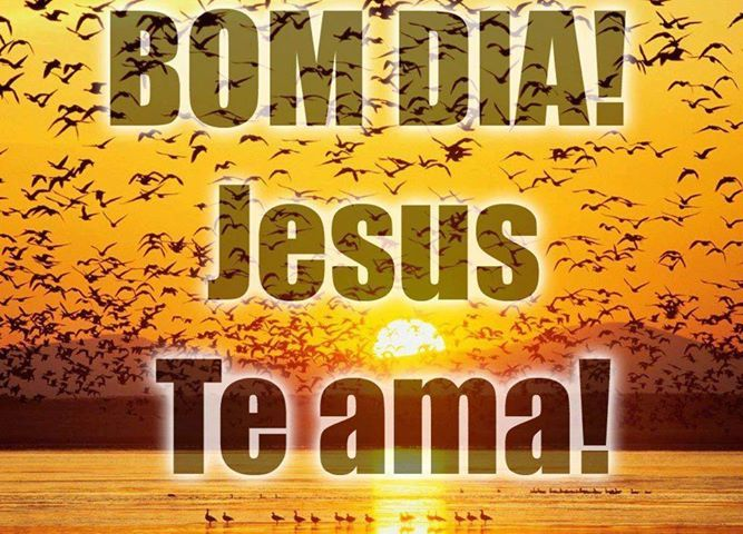 BOM DIA!!! JESUS TE AMA!!!