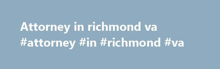 Attorney in richmond va #attorney #in #richmond #va http://raleigh.remmont.com/attorney-in-richmond-va-attorney-in-richmond-va/  # Recent News Attorney General Mark R. Herring and his fellow state attorneys general are asking U.S. Secretary of Education Betsy DeVos and the U.S. Department of Education to live up to their commitments and cancel federal student loan debt for previously approved students in Virginia and around the nation who were victimized by for-profit Corinthian Colleges…