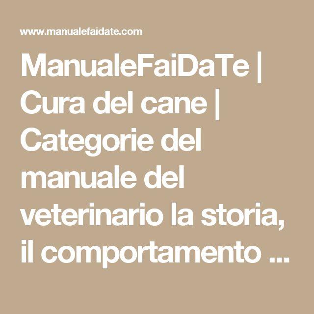ManualeFaiDaTe | Cura del cane | Categorie del manuale del veterinario la storia, il comportamento e le cure