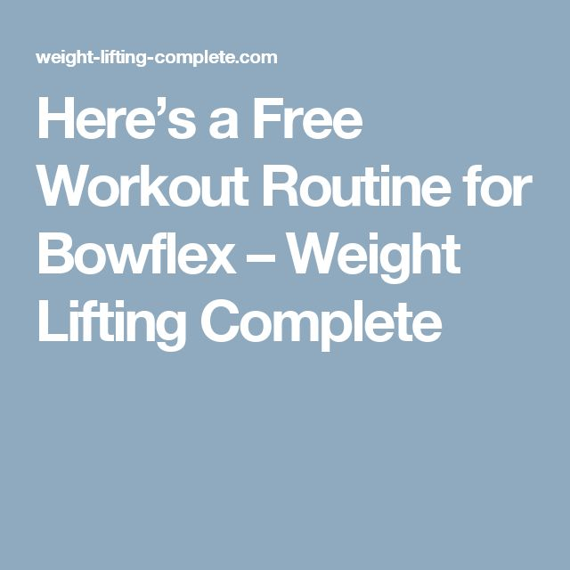 Here's a Free Workout Routine for Bowflex – Weight Lifting Complete