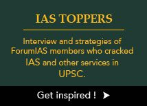 OUR INITIATIVES If you are preparing for UPSC IAS Civil Services Examination, you have just landed on India's Largest Network for UPSC IAS Preparation. If you have the UPSC IAS Civil services dream, we have the right Guidance for you. Get Free Updates from ForumIAS. Once you enter your email address, you will be sent a verification email with a link to confirm your subscription. We do not spam you. With more than 3000+ successful Members in the Indian Administrative Service, Indian Police...