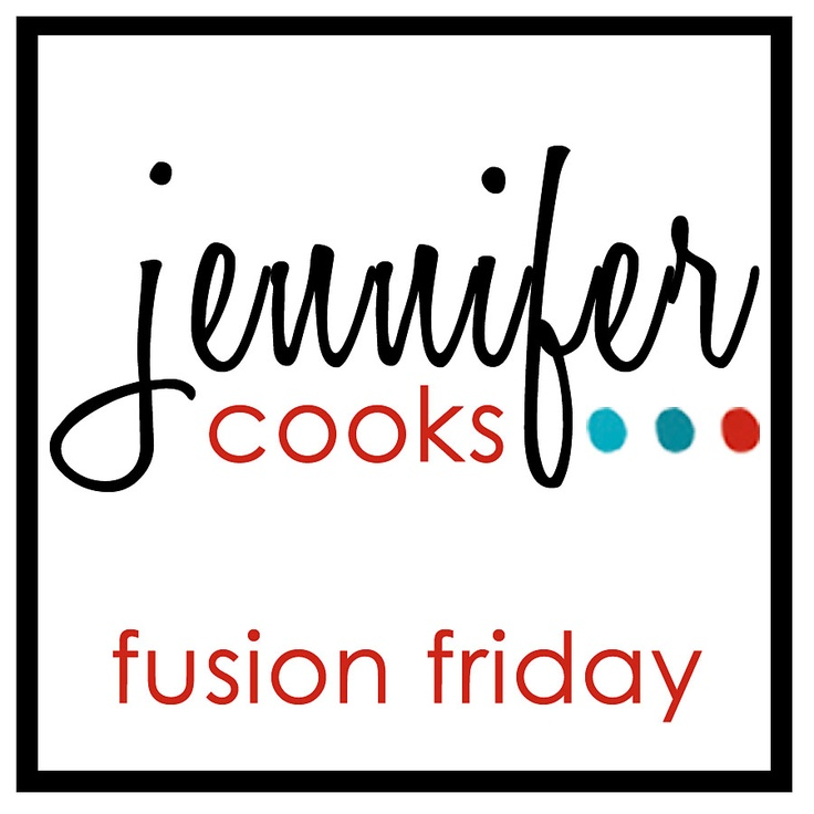 Jennifer Cooks Fusion Friday Linky Party! {Open Thru Wednesday} Every Friday!