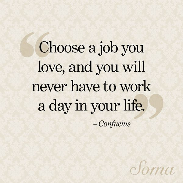 """Choose a job you love, and you will never have to work a day in your life."" - Confucius #SomaIntimates #quote #wisewords"