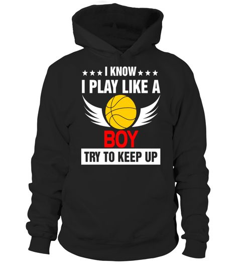 """# I KNOW I PLAY LIKE A BASKETBALL BOY TRY TO KEEP UP T-SHIRT .  Special Offer, not available in shops      Comes in a variety of styles and colours      Buy yours now before it is too late!      Secured payment via Visa / Mastercard / Amex / PayPal      How to place an order            Choose the model from the drop-down menu      Click on """"Buy it now""""      Choose the size and the quantity      Add your delivery address and bank details      And that's it!      Tags: WOMEN/ MEN / KIDS…"""